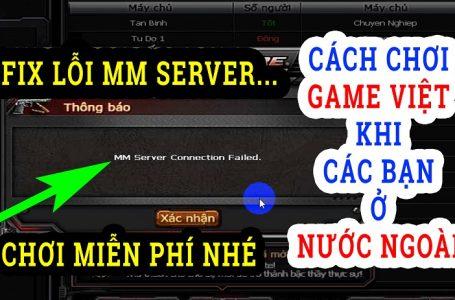 Hướng Dẫn Nhanh Chơi Game Việt Nam Khi Ở Nước Ngoài Miễn Phí